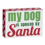 My Dog is Spoiled by Santa  Misc. Gift Awards